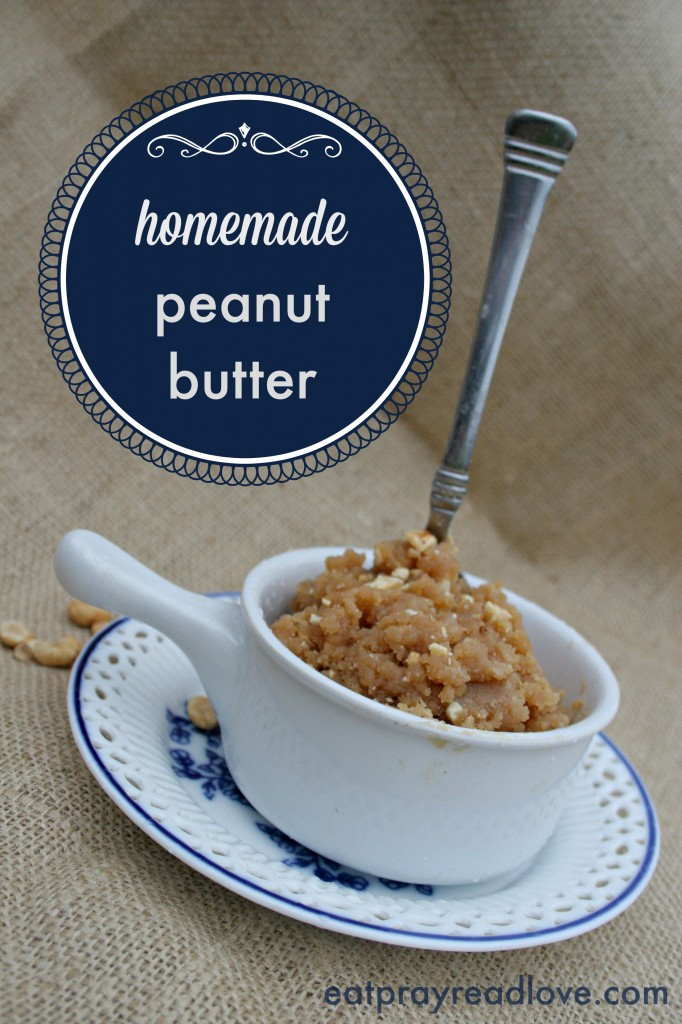How to Make Homemade Peanut Butter- only 2 ingredients! - Eat Pray ...