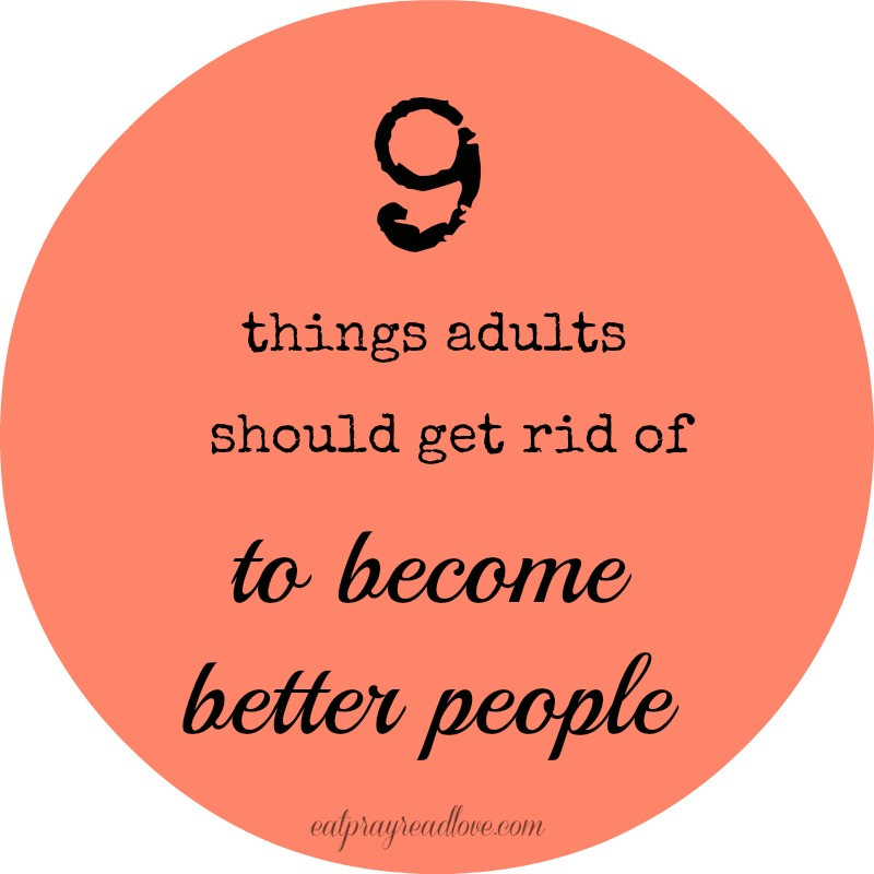 9 things adults need to get rid of to become better people for How to get rid of things